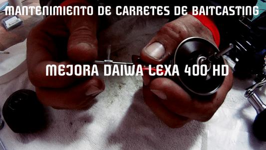 Mantenimiento de carretes: mejora daiwa lexa 400 hd