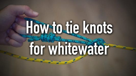 Basic Knots for Whitewater – How to tie knots